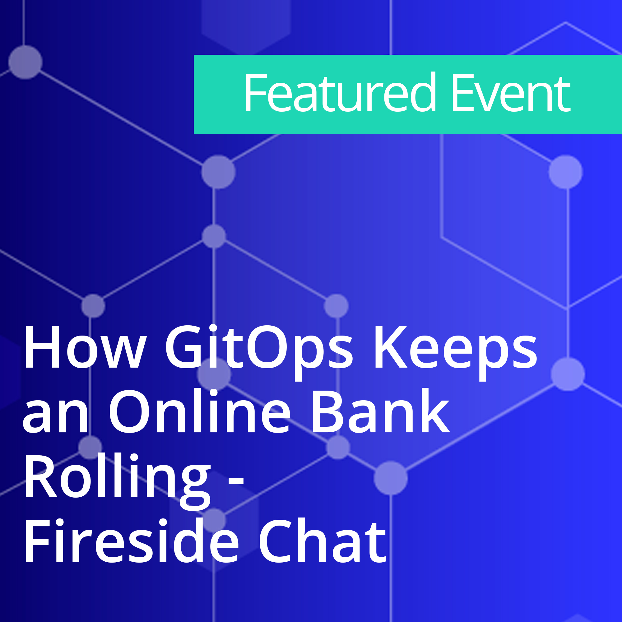 How GitOps Keeps an Online Bank Rolling - Fireside Chat